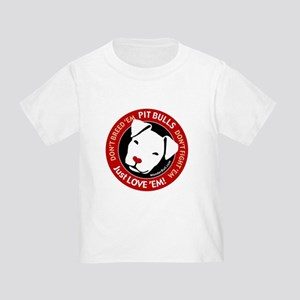 Pit Bulls: Just Love 'Em! Toddler T-Shirt