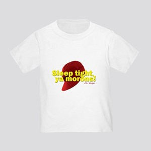 Sleep Tight, Ya Morons! Toddler T-Shirt
