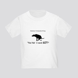 I said sit! Toddler T-Shirt