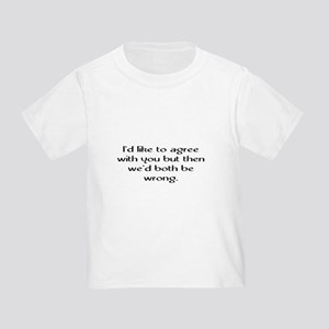I'd Like To Agree Toddler T-Shirt