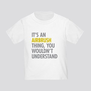 Its An Airbrush Thing Toddler T-Shirt