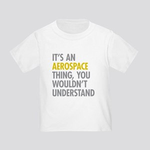 Its An Aerospace Thing Toddler T-Shirt