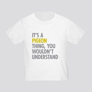 Its A Pigeon Thing Toddler T-Shirt