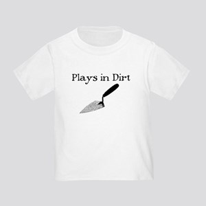 PLAYS IN DIRT Toddler T-Shirt