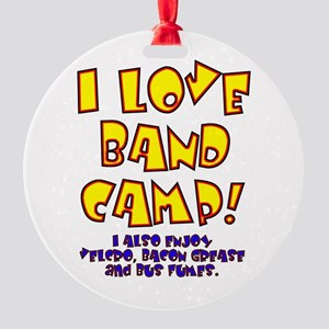 I Love Band Camp... Round Ornament
