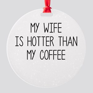 My Wife Is Hotter Than My Coffee Ornament
