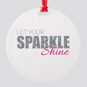 Let Your Sparkle Shine Round Ornament