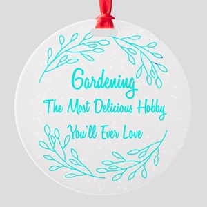 Gardening The Most Delicious Hobby Round Ornament