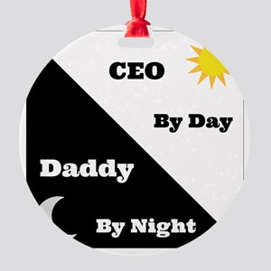 CEO by day Daddy by night Round Ornament