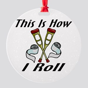 How I Roll Injured Round Ornament
