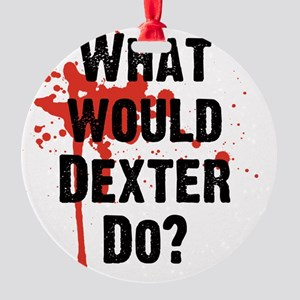 What would Dexter Do Blood Splatter Round Ornament