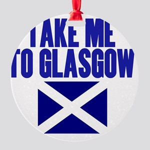 take-me-to-glasgow Round Ornament