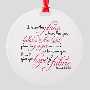 Jeremiah 29:11 - For I know the pla Round Ornament