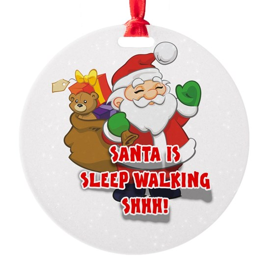 SANTA IS SLEEP WALKING SHHHH!