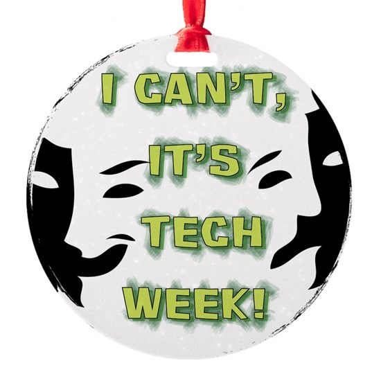 I cant, its tech week!