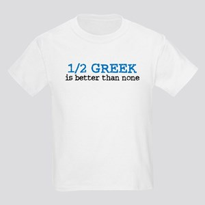1/2 Greek is Better Than None Kids Light T-Shirt