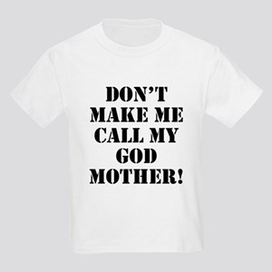 Don't Make Me Call My Godmother T-Shirt
