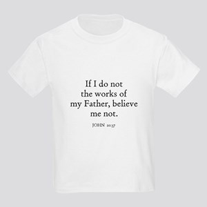 JOHN  10:37 Kids T-Shirt