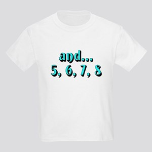 and...5, 6, 7, 8 - Kids Light T-Shirt