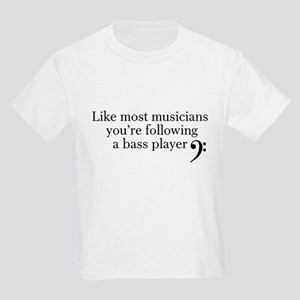 Youre following a bass player T-Shirt