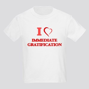 I Love Immediate Gratification T-Shirt