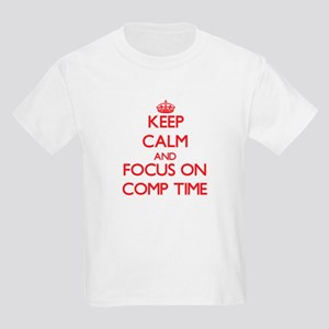 Keep Calm and focus on Comp Time T-Shirt