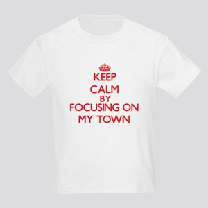 Keep Calm by focusing on My Town T-Shirt