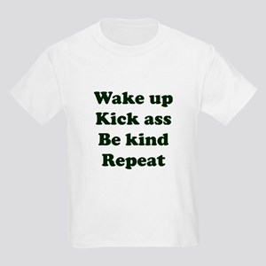 Wake Up Kick Ass Be Kind Repeat T-Shirt