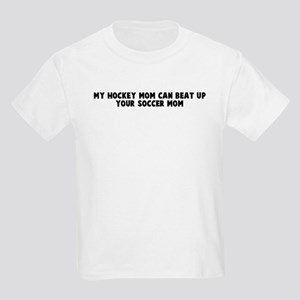 6b13549ae My Hockey Mom Can Beat Up Your Soccer Mom Kids T-Shirts - CafePress