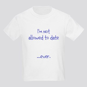 Im not allowed to date...ever. T-Shirt