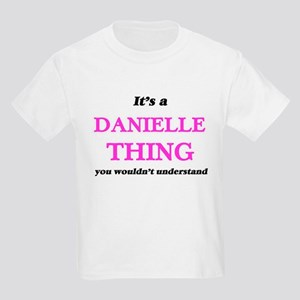 It's a Danielle thing, you wouldn' T-Shirt