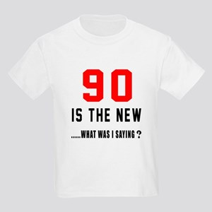 90 Is The New What Was I Saying Kids Light T-Shirt