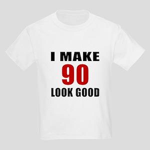 I Make 90 Look Good Kids Light T-Shirt