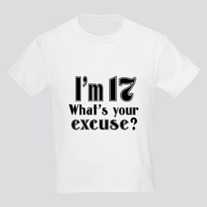 I'm 17 What is your excuse? Kids Light T-Shirt