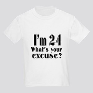 I'm 24 What is your excuse? Kids Light T-Shirt