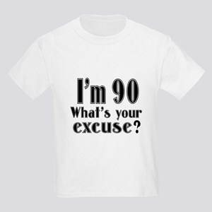 I'm 90 What is your excuse? Kids Light T-Shirt