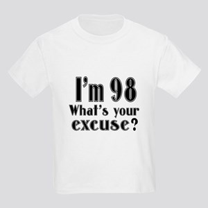 I'm 98 What is your excuse? Kids Light T-Shirt