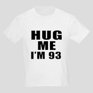 Hug Me I Am 93 Kids Light T-Shirt