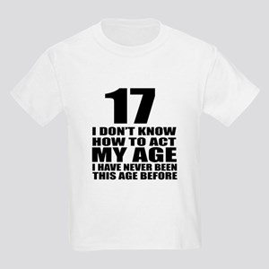 17 I Don Not Know How To Act My Kids Light T-Shirt