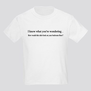 I KNOW WHAT YOUR WONDERING... Kids Light T-Shirt