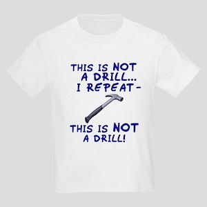 Not A Drill Kids Light T-Shirt
