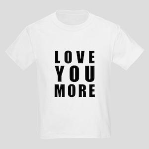 Love You More Kids Light T-Shirt