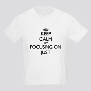 Keep Calm by focusing on Just T-Shirt