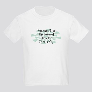 Because Funeral Director Kids Light T-Shirt