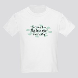 Because Sociologist Kids Light T-Shirt