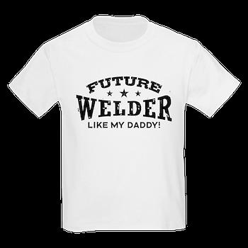 25ef321ef6a Future Welder Like My Daddy T-Shirt   Future Welder Like My Daddy t ...