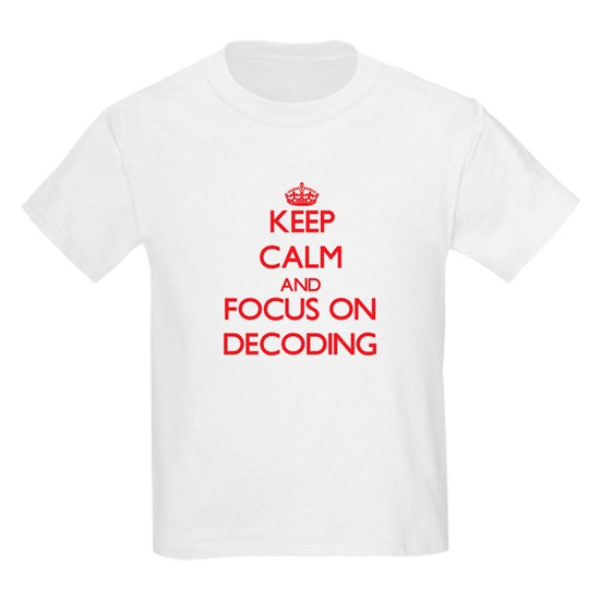 Keep Calm and focus on Decoding