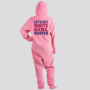 Let's Get White Girl Wasted Footed Pajamas