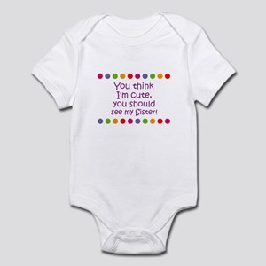 9307a7b6a You Should See My Sister Baby Bodysuit. $22.99 · You think I'm cute, you  shoul Infant Bodysuit