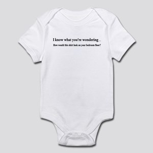 I KNOW WHAT YOUR WONDERING... Infant Bodysuit